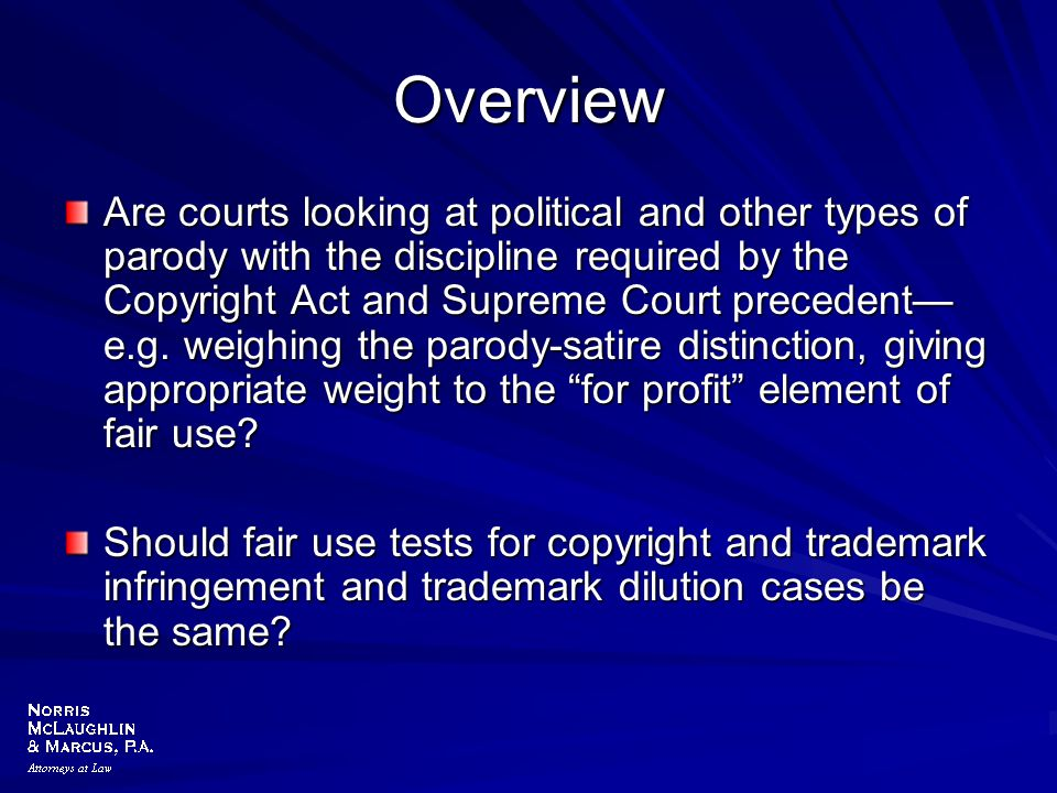 Overview Are courts looking at political and other types of parody with the discipline required by the Copyright Act and Supreme Court precedent— e.g.