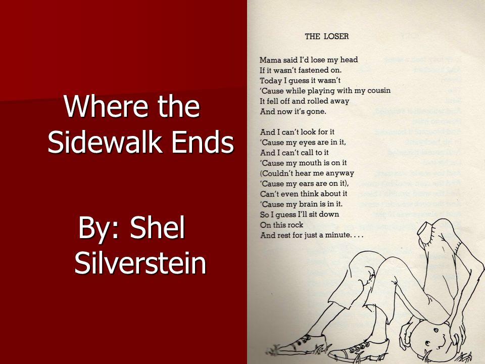 Where the Sidewalk Ends By: Shel Silverstein