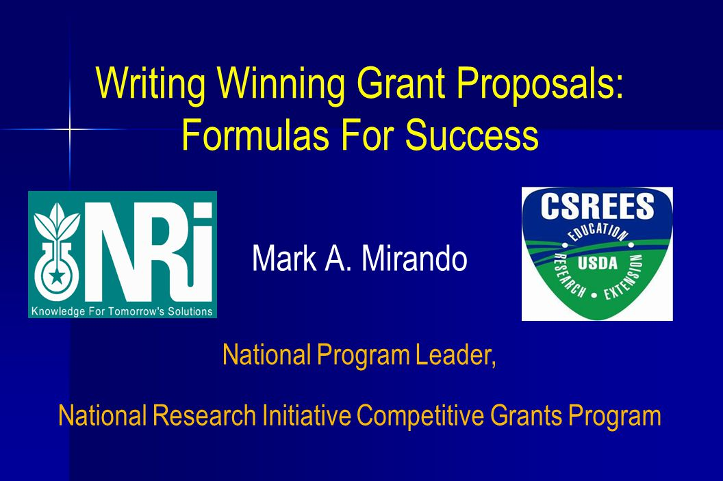 Writing Winning Grant Proposals: Formulas For Success Mark A. Mirando National Program Leader, National Research Initiative Competitive Grants Program