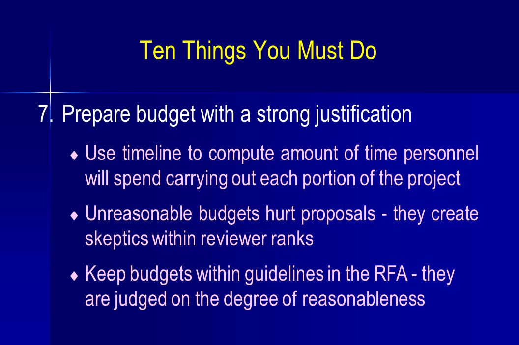Ten Things You Must Do 7.Prepare budget with a strong justification  Use timeline to compute amount of time personnel will spend carrying out each po