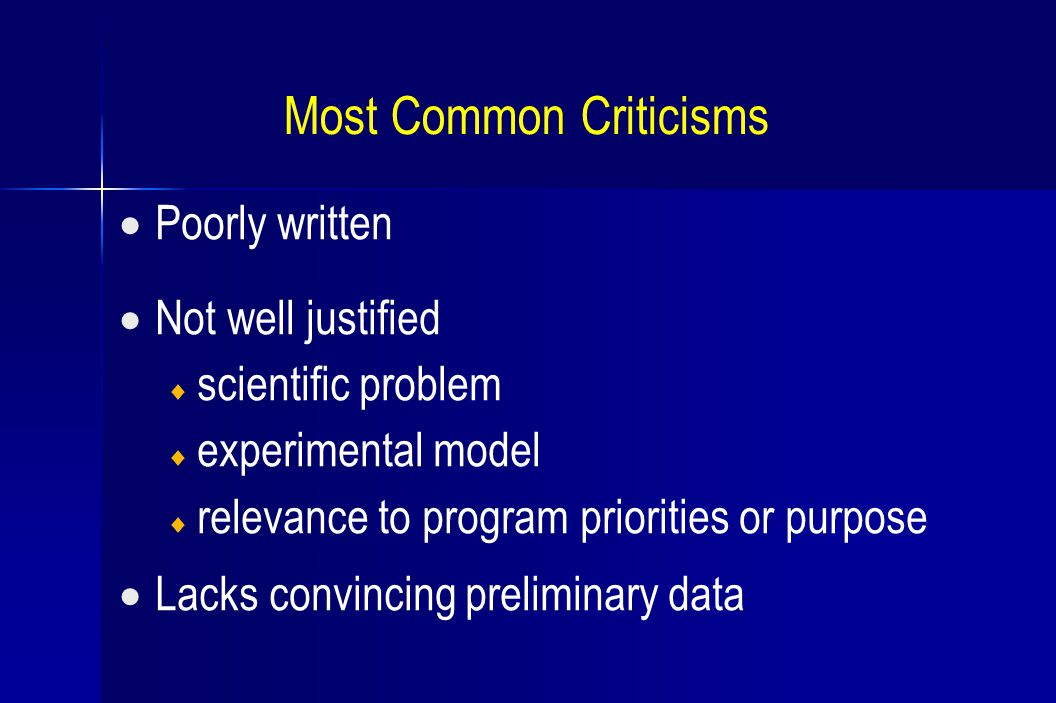 Most Common Criticisms  Poorly written  Not well justified  scientific problem  experimental model  relevance to program priorities or purpose 
