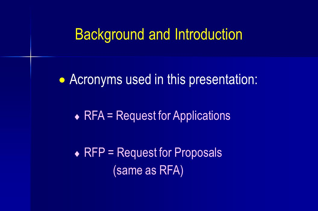  Acronyms used in this presentation:  RFA = Request for Applications  RFP = Request for Proposals (same as RFA) Background and Introduction