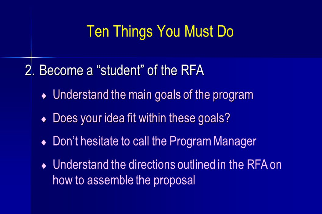"Ten Things You Must Do 2. Become a ""student"" of the RFA  Understand the main goals of the program  Does your idea fit within these goals?  Don't he"