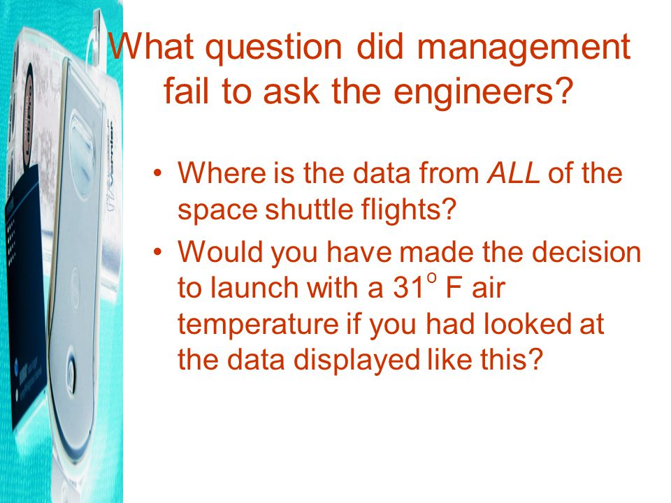 What question did management fail to ask the engineers.