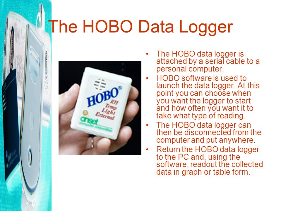 The HOBO Data Logger The HOBO data logger is attached by a serial cable to a personal computer.