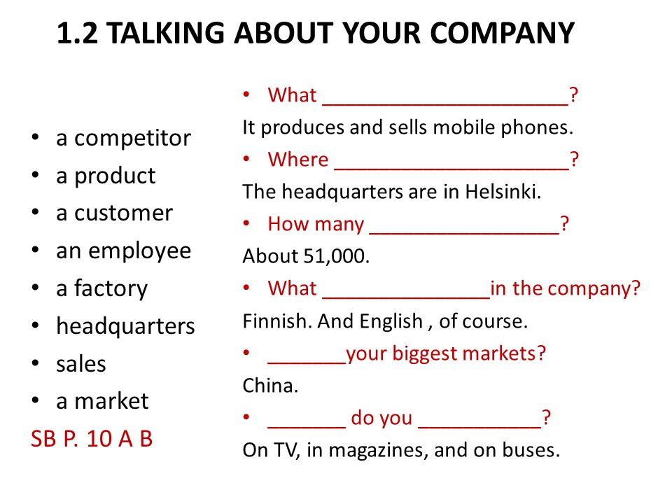 1.2 TALKING ABOUT YOUR COMPANY a competitor a product a customer an employee a factory headquarters sales a market SB P. 10 A B What _________________