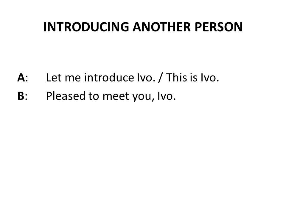 INTRODUCING YOURSELF Let me introduce myself.My name is Ivo.
