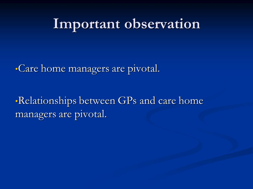 Important observation Care home managers are pivotal.