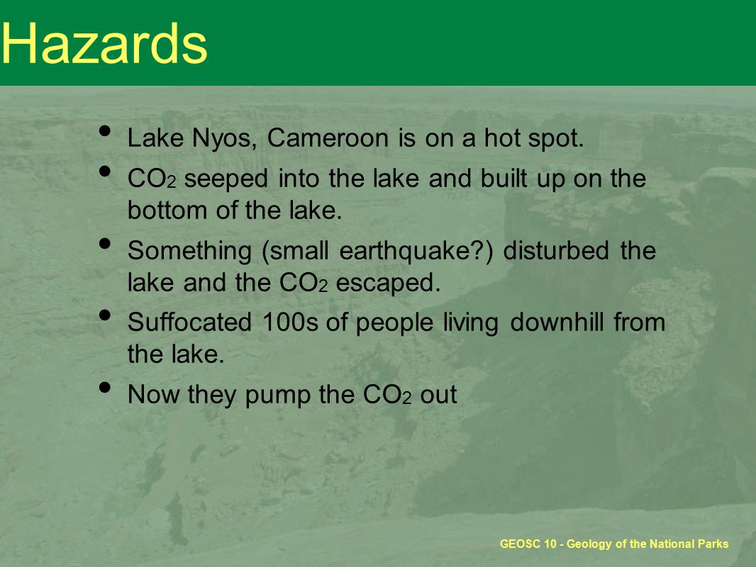 GEOSC 10 - Geology of the National Parks Hazards Lake Nyos, Cameroon is on a hot spot.