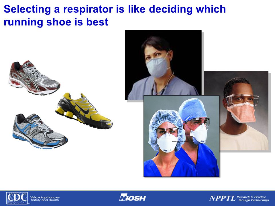 NPPTL Year Month Day Initials BRANCH Selecting a respirator is like deciding which running shoe is best