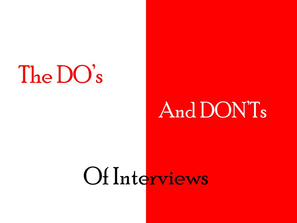 And DON'Ts The DO's Of Interviews