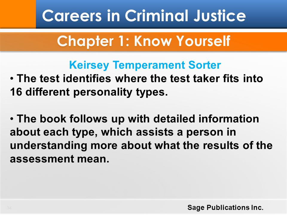 Chapter 1: Know Yourself 34 Careers in Criminal Justice Sage Publications Inc. Keirsey Temperament Sorter The test identifies where the test taker fit