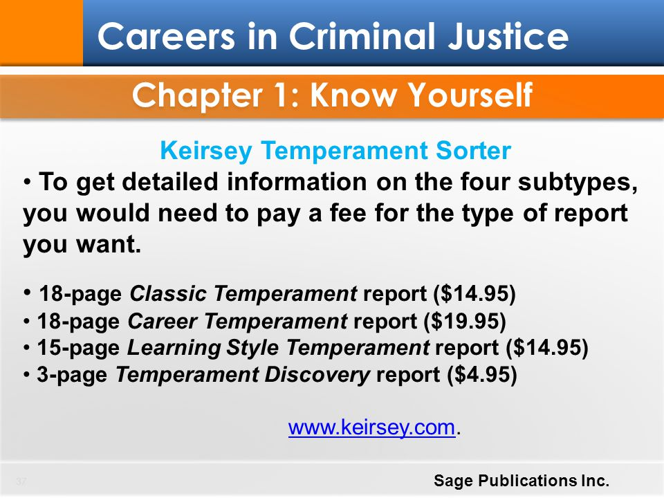 Chapter 1: Know Yourself 37 Careers in Criminal Justice Sage Publications Inc. Keirsey Temperament Sorter To get detailed information on the four subt