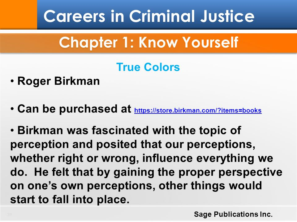 Chapter 1: Know Yourself 39 Careers in Criminal Justice Sage Publications Inc. True Colors Roger Birkman Can be purchased at https://store.birkman.com