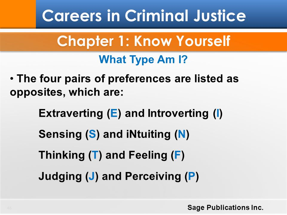Chapter 1: Know Yourself 46 Careers in Criminal Justice Sage Publications Inc. What Type Am I? The four pairs of preferences are listed as opposites,
