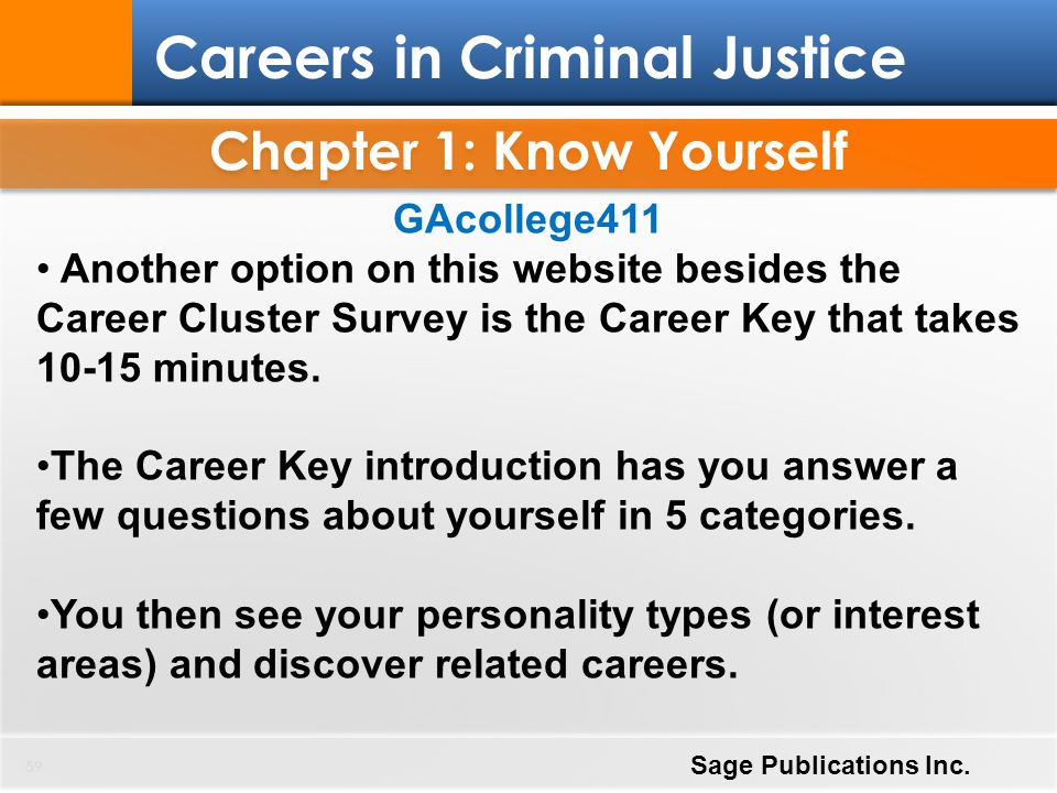 Chapter 1: Know Yourself 59 Careers in Criminal Justice Sage Publications Inc. GAcollege411 Another option on this website besides the Career Cluster