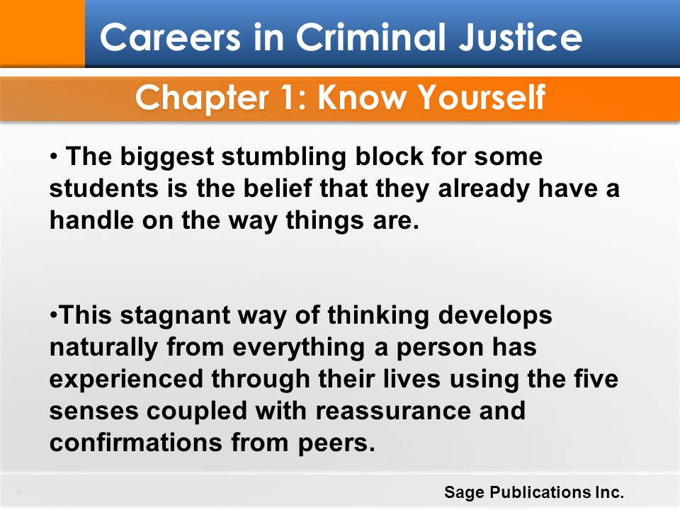 Chapter 1: Know Yourself 9 Careers in Criminal Justice Sage Publications Inc. The biggest stumbling block for some students is the belief that they al