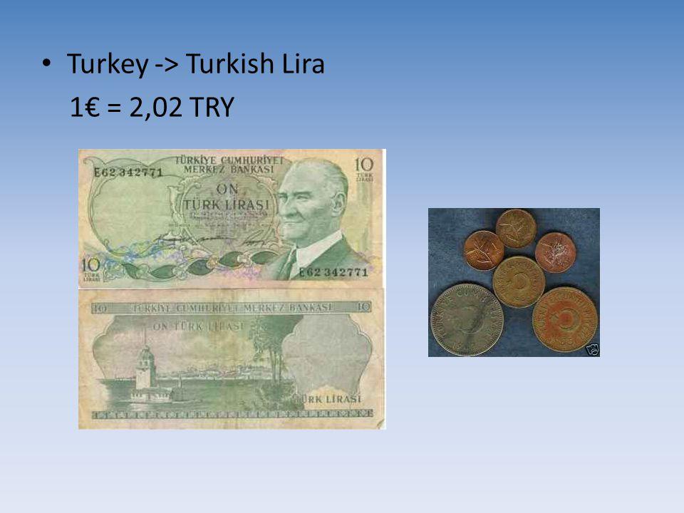 Turkey -> Turkish Lira 1€ = 2,02 TRY