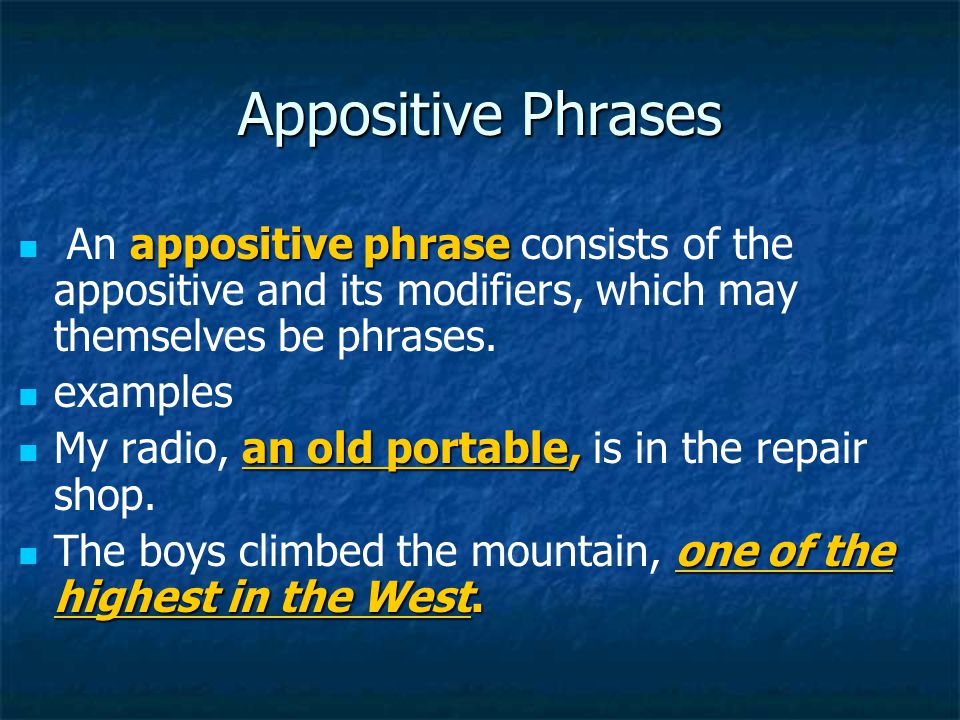 Appositive Phrases appositive phrase An appositive phrase consists of the appositive and its modifiers, which may themselves be phrases. examples an o