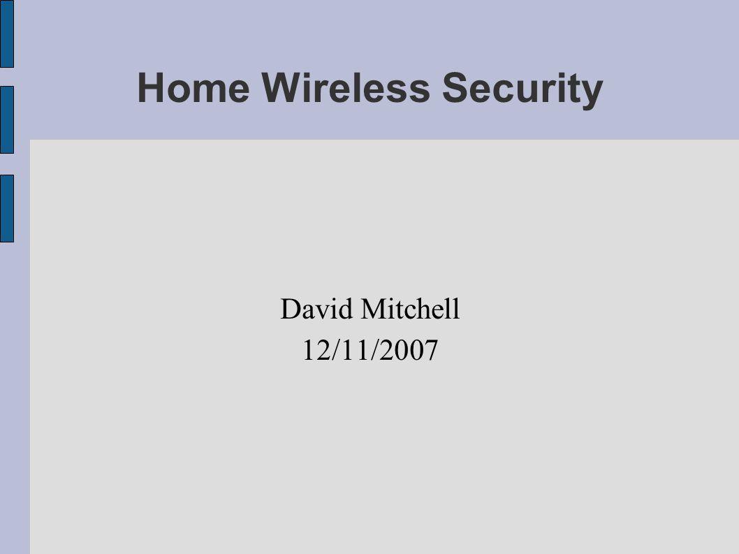 Home Wireless Security David Mitchell 12/11/2007