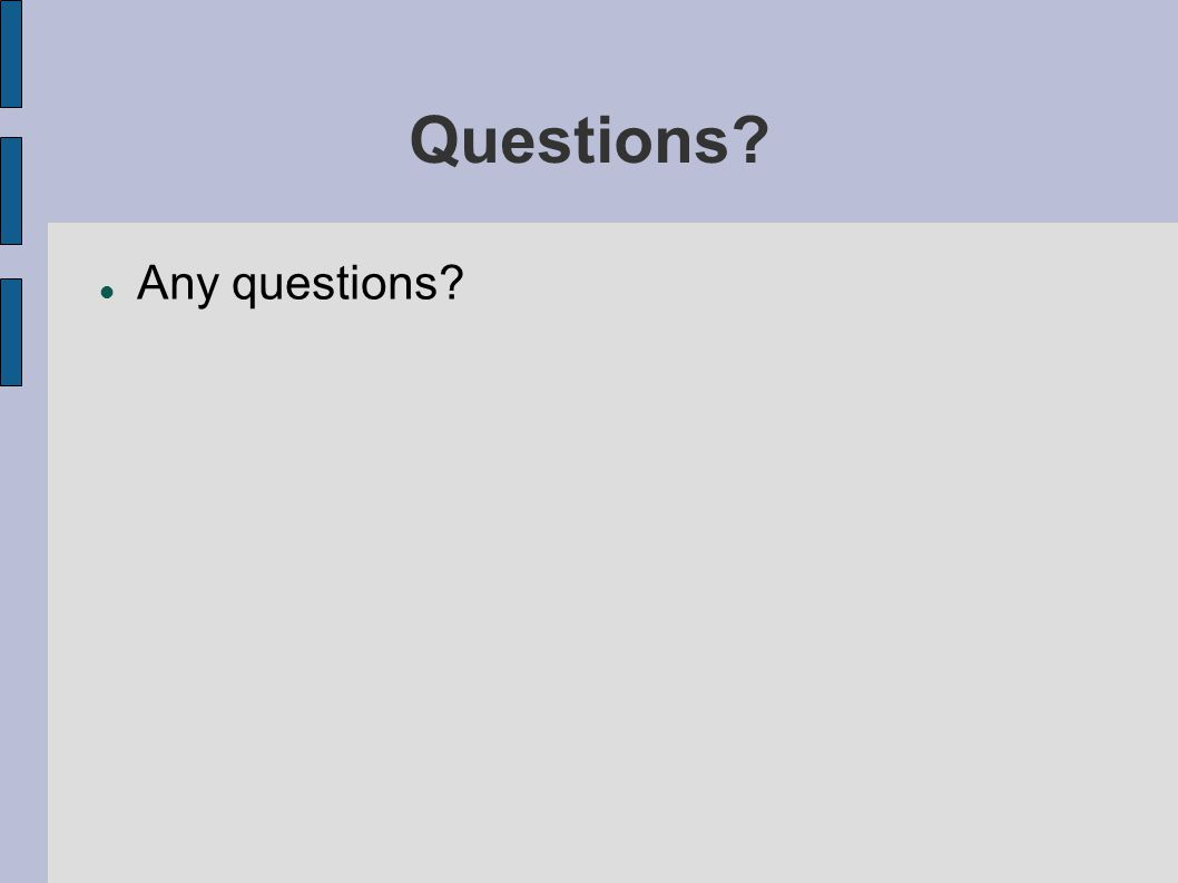 Questions Any questions