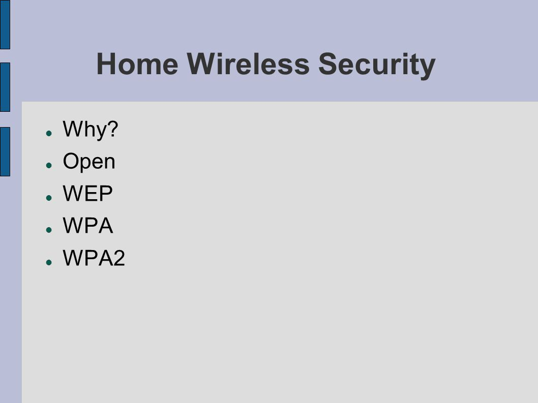 Home Wireless Security Why Open WEP WPA WPA2