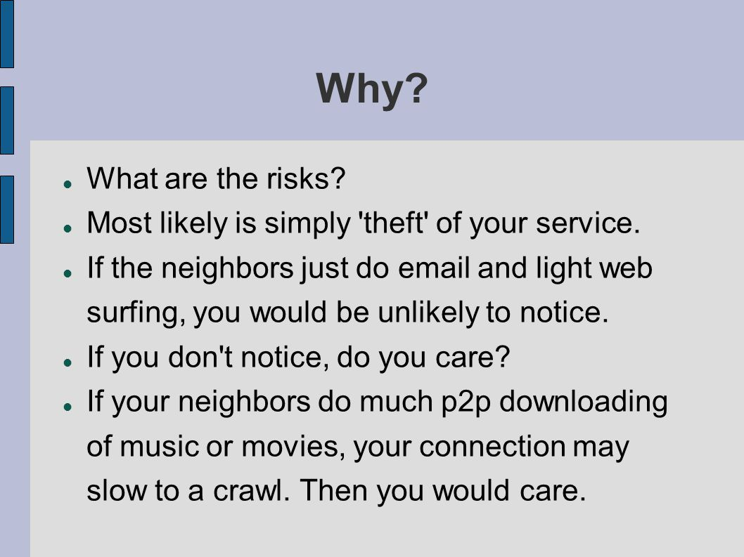Why. What are the risks. Most likely is simply theft of your service.