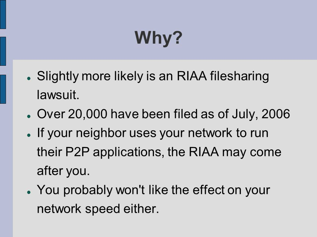 Why. Slightly more likely is an RIAA filesharing lawsuit.