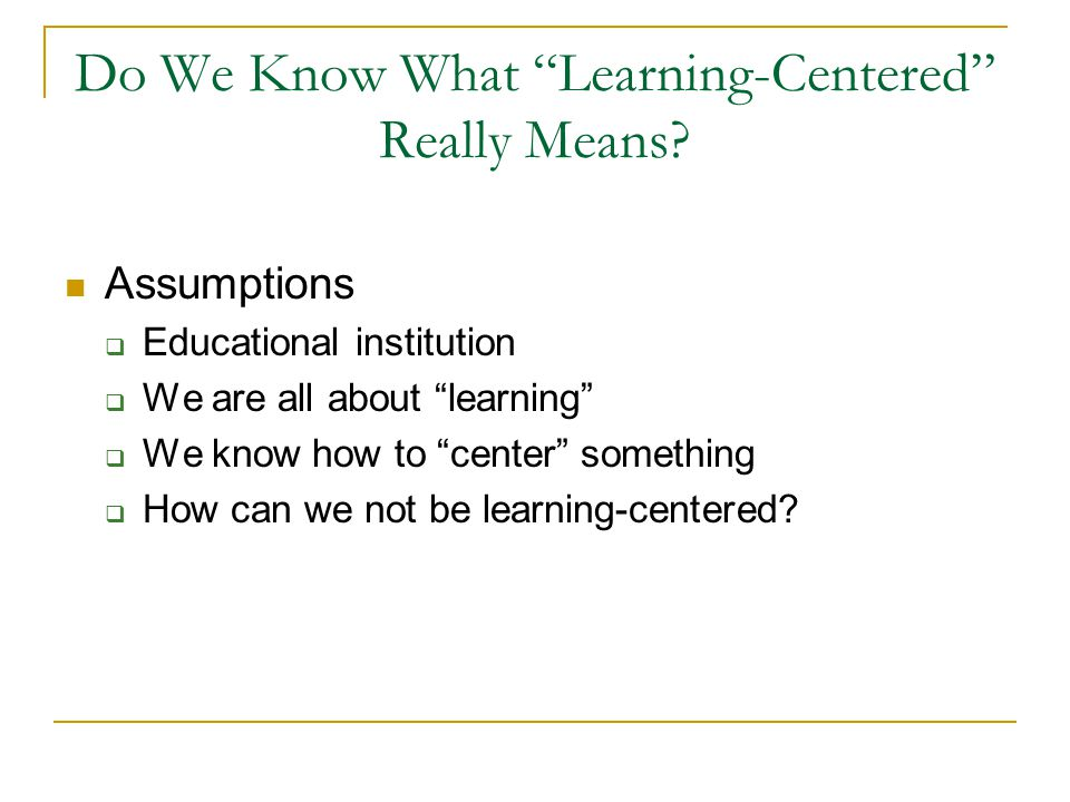 Questions for All… Can we consistently focus our learning- centeredness on the students we attract to our institution?