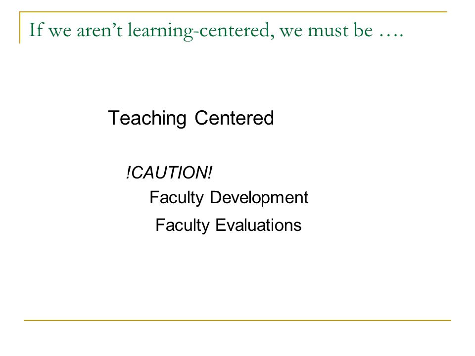 Back to being learning-centered … What do you know about learning?
