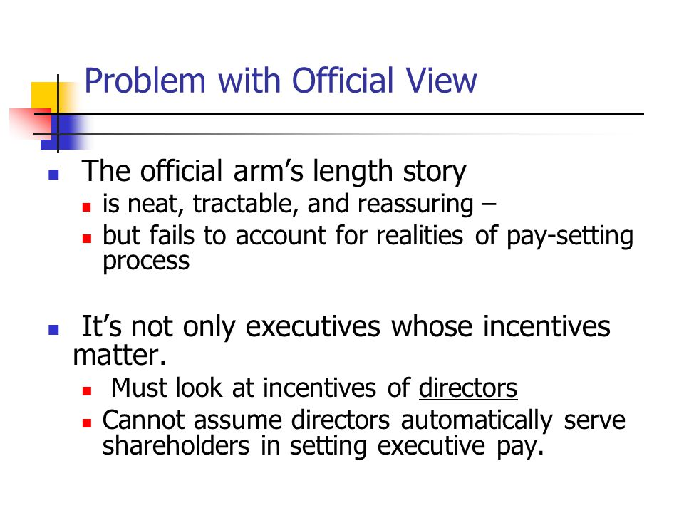 Problem with Official View The official arm's length story is neat, tractable, and reassuring – but fails to account for realities of pay-setting proc