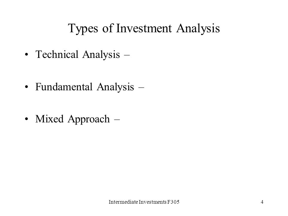 Intermediate Investments F3054 Types of Investment Analysis Technical Analysis – Fundamental Analysis – Mixed Approach –