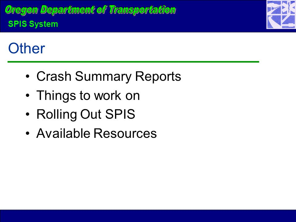 SPIS System Other Crash Summary Reports Things to work on Rolling Out SPIS Available Resources