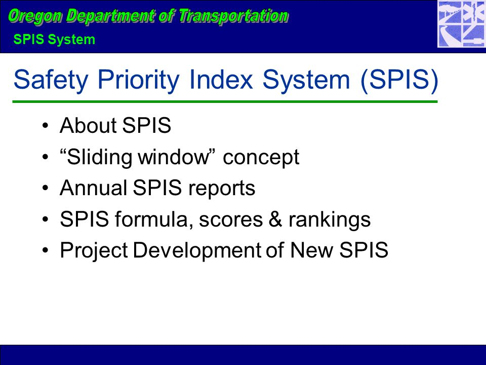 SPIS System Safety Priority Index System (SPIS) About SPIS Sliding window concept Annual SPIS reports SPIS formula, scores & rankings Project Development of New SPIS