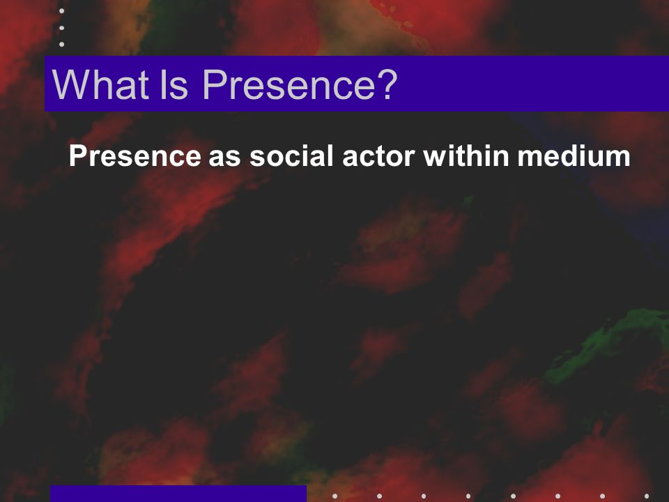 What Is Presence Presence as social actor within medium