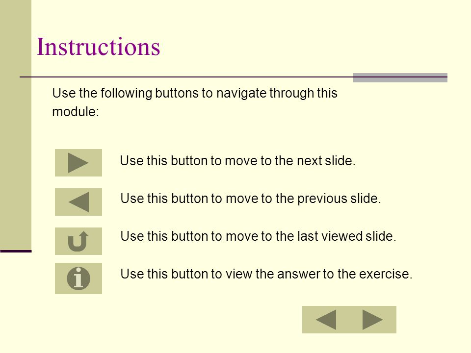 Instructions Use the following buttons to navigate through this module: Use this button to move to the next slide. Use this button to move to the prev