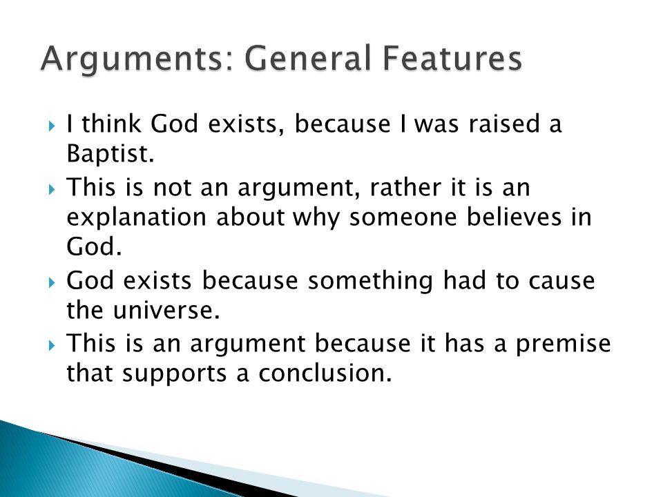  I think God exists, because I was raised a Baptist.  This is not an argument, rather it is an explanation about why someone believes in God.  God