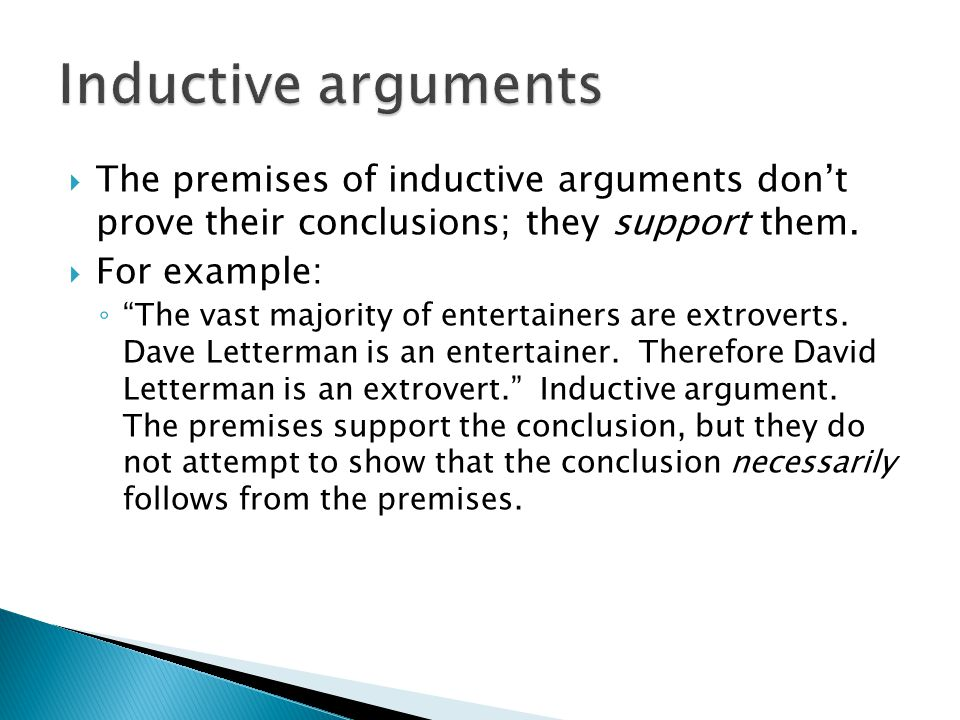 " The premises of inductive arguments don't prove their conclusions; they support them.  For example: ◦ ""The vast majority of entertainers are extrov"