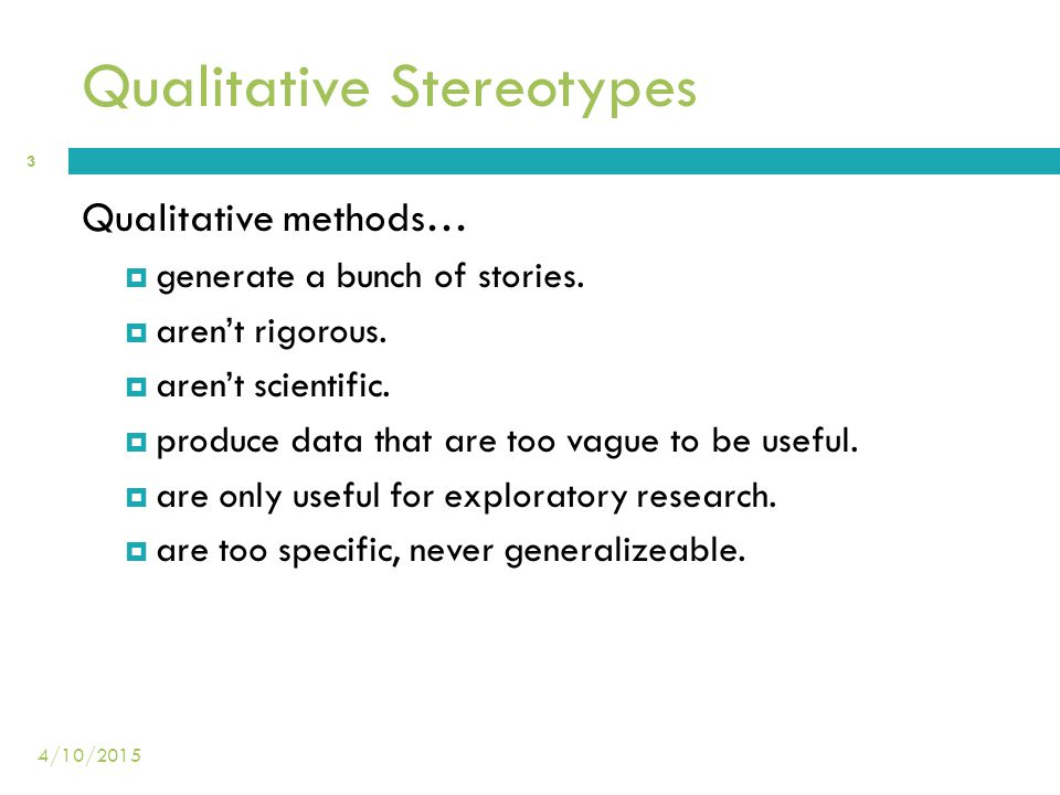 Qualitative Stereotypes Qualitative methods…  generate a bunch of stories.  aren't rigorous.  aren't scientific.  produce data that are too vague