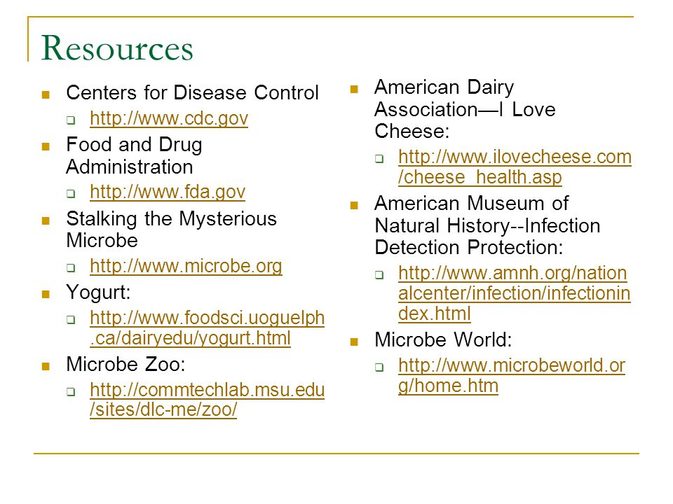 Resources Centers for Disease Control  http://www.cdc.gov http://www.cdc.gov Food and Drug Administration  http://www.fda.gov http://www.fda.gov Sta