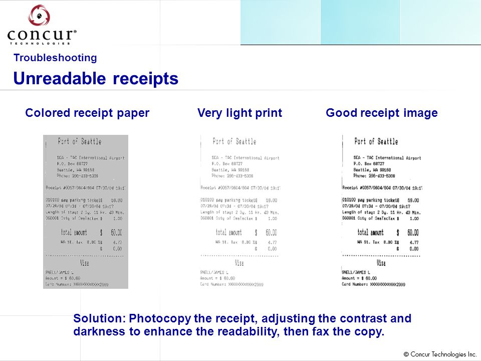 Colored receipt paperVery light print Solution: Photocopy the receipt, adjusting the contrast and darkness to enhance the readability, then fax the copy.