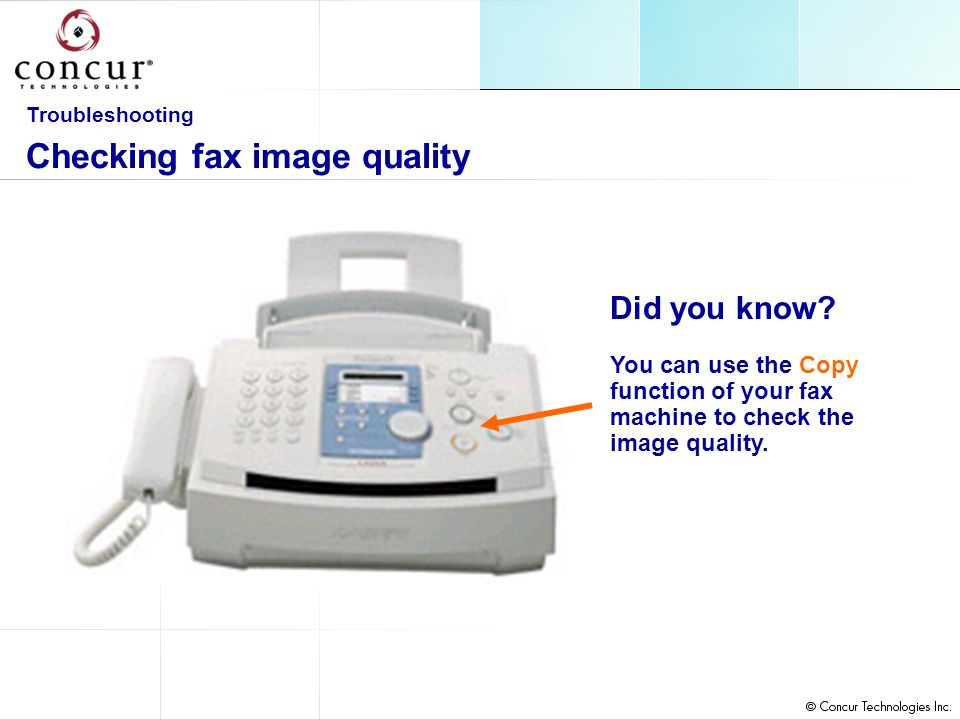 Did you know. You can use the Copy function of your fax machine to check the image quality.