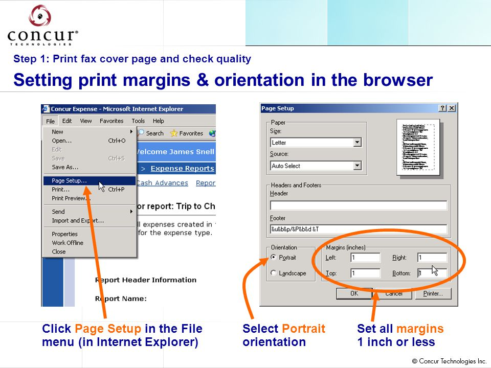 Step 1: Print fax cover page and check quality Setting print margins & orientation in the browser Set all margins 1 inch or less Click Page Setup in the File menu (in Internet Explorer) Select Portrait orientation