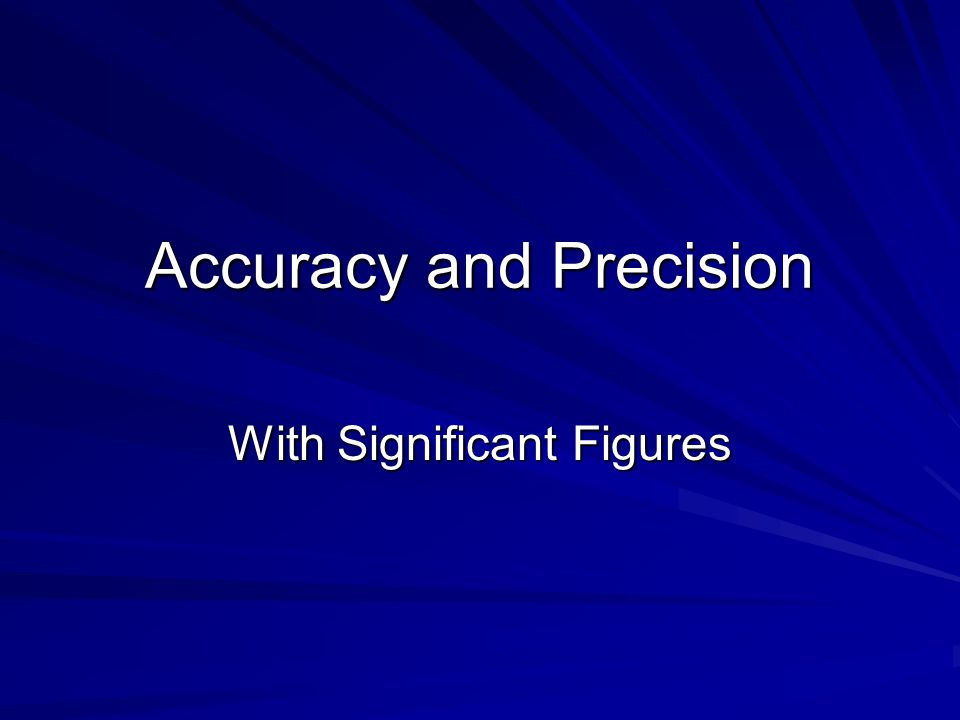Accuracy Accuracy – how closely a measurement agrees with an accepted value.