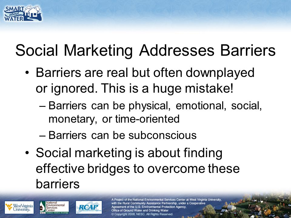 Social Marketing Addresses Barriers Barriers are real but often downplayed or ignored.
