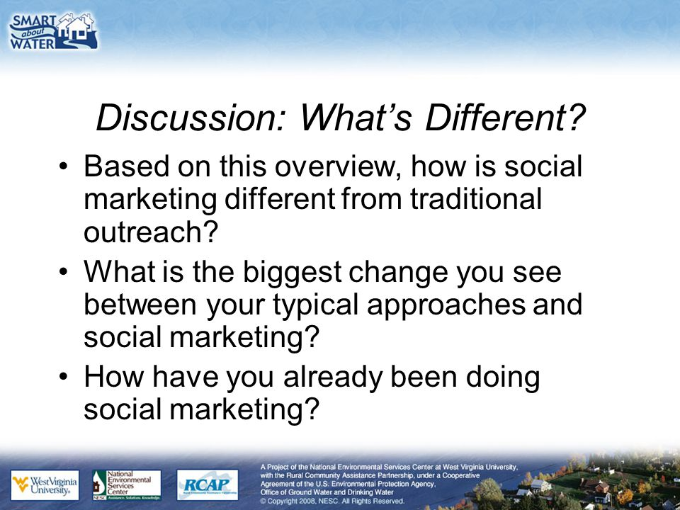 Discussion: What's Different? Based on this overview, how is social marketing different from traditional outreach? What is the biggest change you see