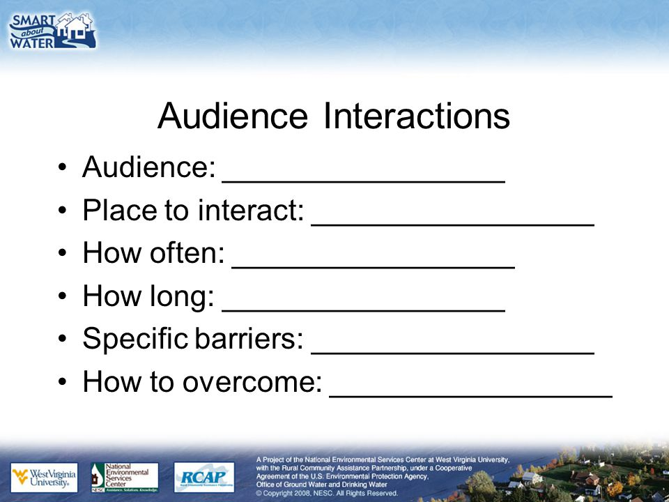 Audience Interactions Audience: _________________ Place to interact: _________________ How often: _________________ How long: _________________ Specif