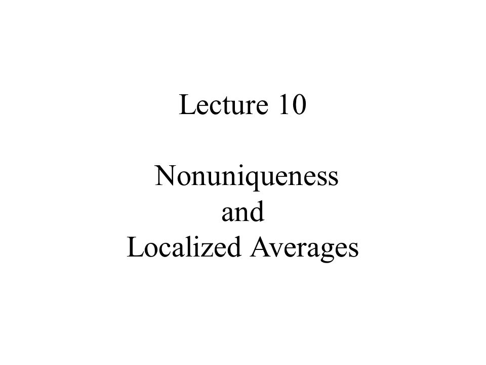 Lecture 10 Nonuniqueness and Localized Averages