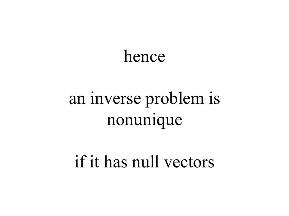 hence an inverse problem is nonunique if it has null vectors