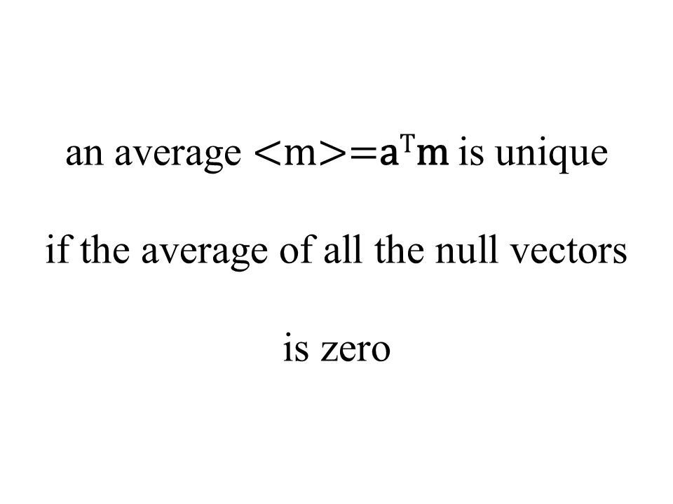 an average =a T m is unique if the average of all the null vectors is zero